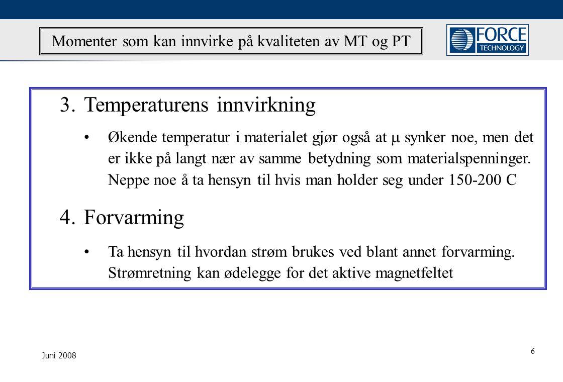 Juni 2008 Momenter som kan innvirke på kvaliteten av MT og PT 3.Temperaturens innvirkning •Økende temperatur i materialet gjør også at  synker noe, men det er ikke på langt nær av samme betydning som materialspenninger.