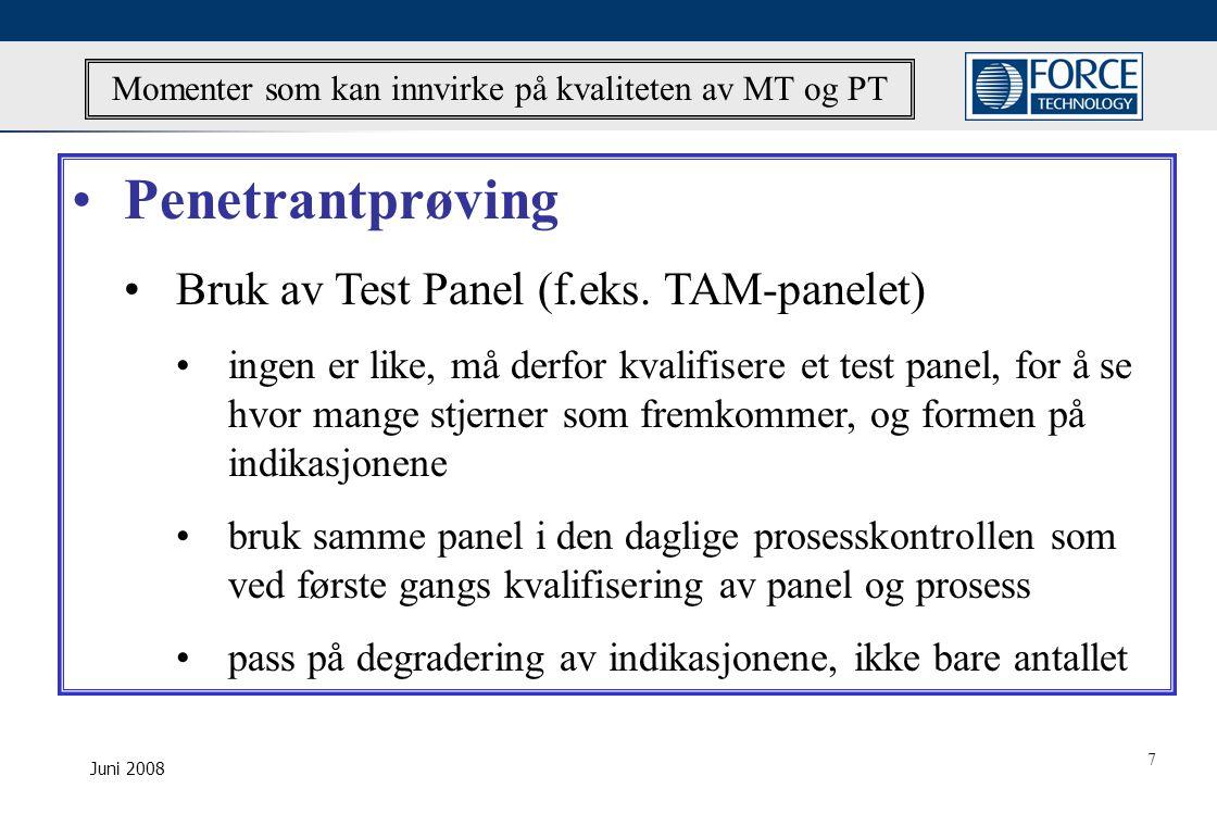 Juni 2008 Momenter som kan innvirke på kvaliteten av MT og PT •Penetrantprøving •Bruk av Test Panel (f.eks.