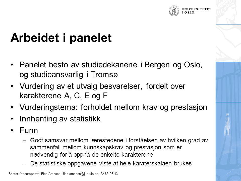 Senter for europarett, Finn Arnesen, finn.arnesen@jus.uio.no, 22 85 96 13 Erfaringer med bruk av A til F skalaen •Oslo: Innført i 1996 på profesjonsstudiets fellesdelOslo –Karakterskalaen har satt seg –Tett på normalfordeling på årsenheter –Venstreklumping på valgemner og avhandlinger (5.