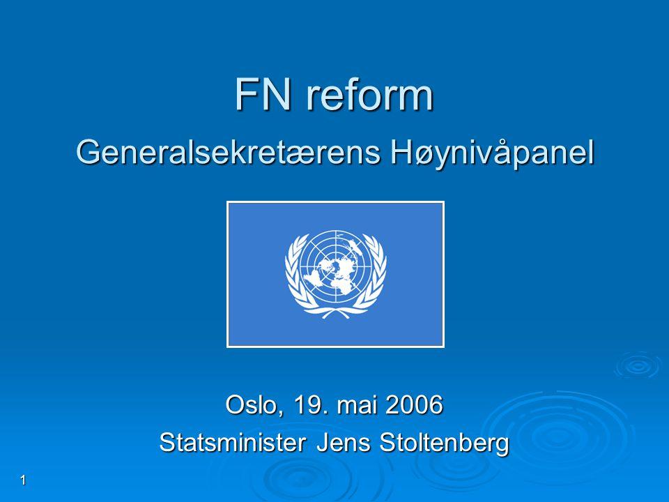 1 FN reform Generalsekretærens Høynivåpanel Oslo, 19. mai 2006 Statsminister Jens Stoltenberg