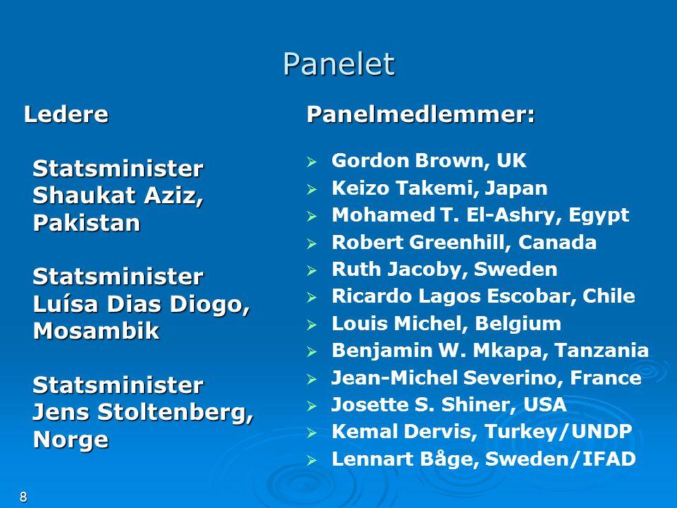 8 Panelet Ledere LedereStatsminister Shaukat Aziz, PakistanStatsminister Luísa Dias Diogo, Mosambik Statsminister Jens Stoltenberg, NorgePanelmedlemmer:   Gordon Brown, UK   Keizo Takemi, Japan   Mohamed T.
