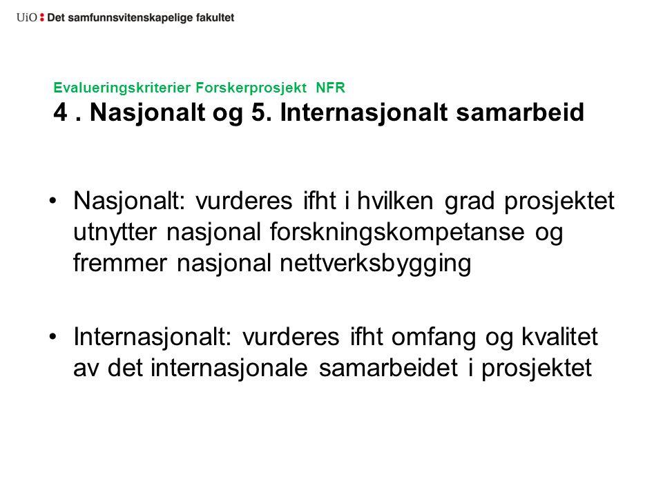 Evalueringskriterier Forskerprosjekt NFR 4. Nasjonalt og 5. Internasjonalt samarbeid •Nasjonalt: vurderes ifht i hvilken grad prosjektet utnytter nasj