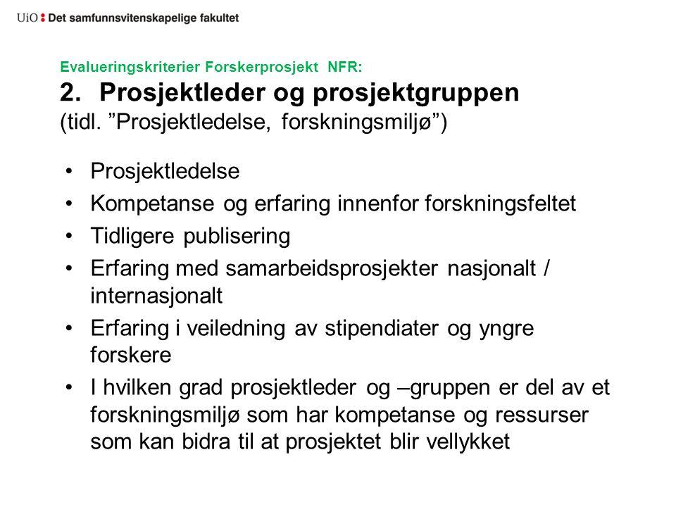 """Evalueringskriterier Forskerprosjekt NFR: 2. Prosjektleder og prosjektgruppen (tidl. """"Prosjektledelse, forskningsmiljø"""") •Prosjektledelse •Kompetanse"""