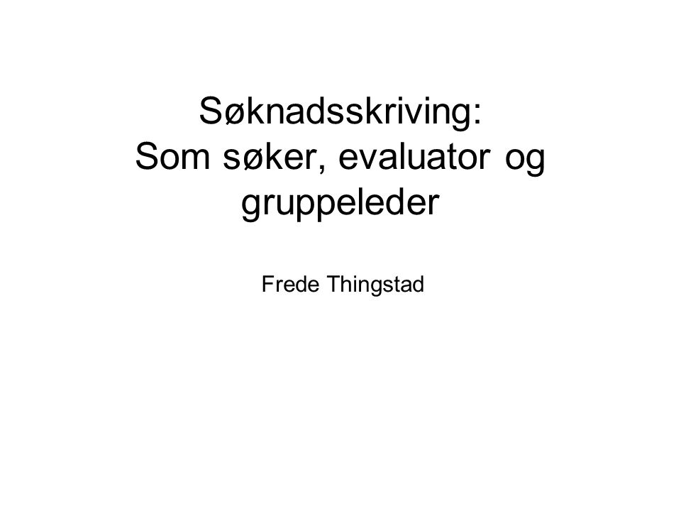 Søknadsskriving: Som søker, evaluator og gruppeleder Frede Thingstad