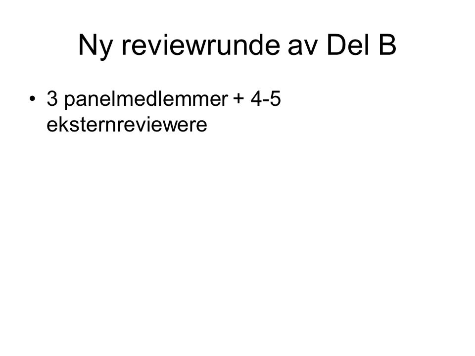 Ny reviewrunde av Del B •3 panelmedlemmer + 4-5 eksternreviewere