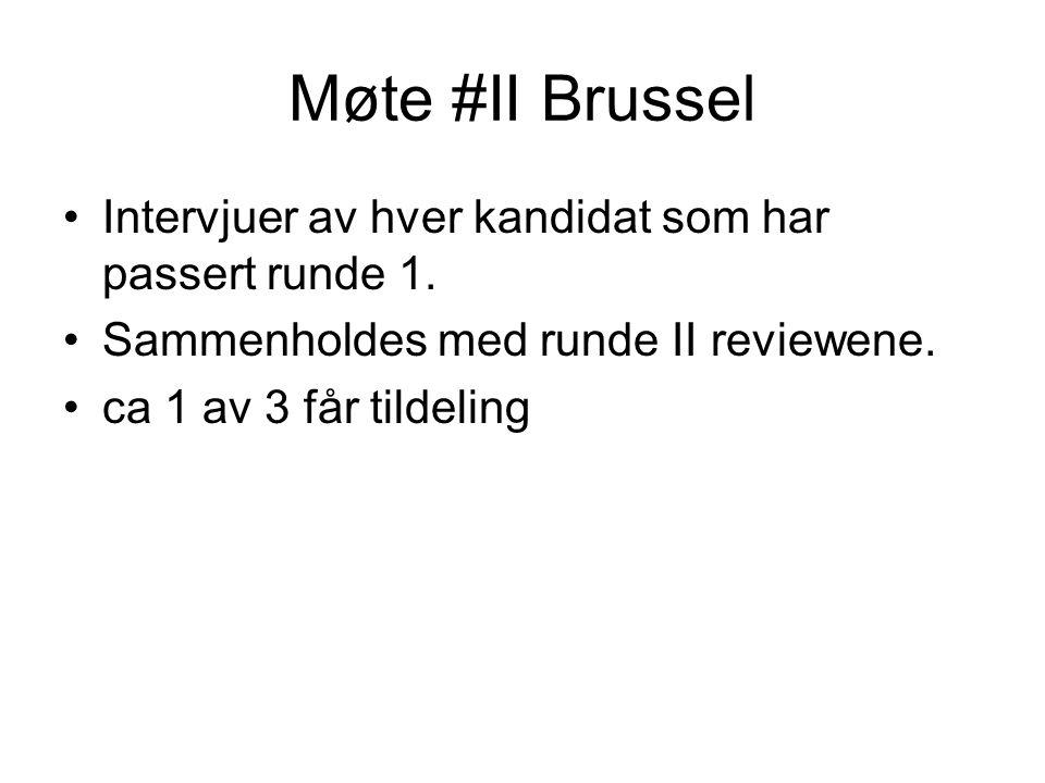 Møte #II Brussel •Intervjuer av hver kandidat som har passert runde 1.