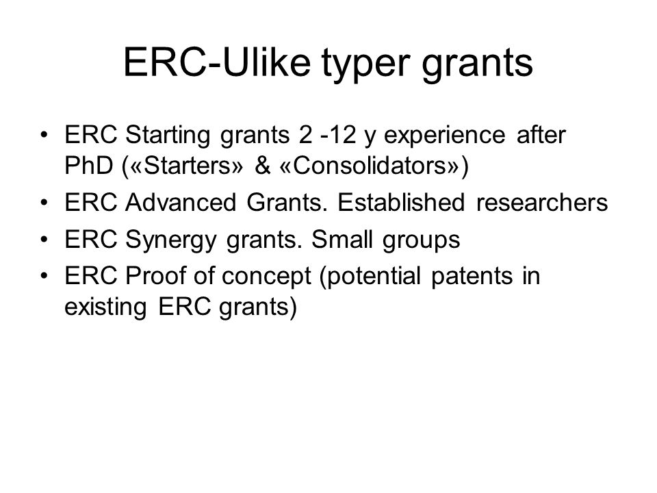ERC-Ulike typer grants •ERC Starting grants 2 -12 y experience after PhD («Starters» & «Consolidators») •ERC Advanced Grants.