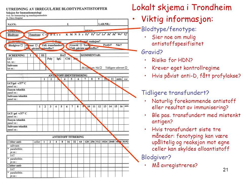 21 Lokalt skjema i Trondheim •Viktig informasjon: Blodtype/fenotype: •Sier noe om mulig antistoffspesifisitet Gravid? •Risiko for HDN? •Krever eget ko