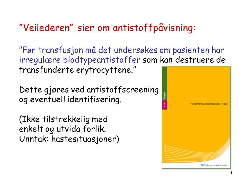 """3 """"Veilederen"""" sier om antistoffpåvisning: """"Før transfusjon må det undersøkes om pasienten har irregulære blodtypeantistoffer som kan destruere de tra"""