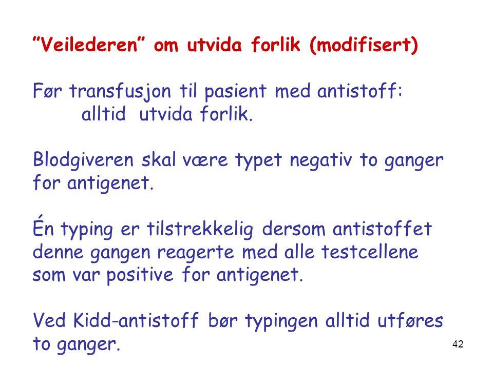 """42 """"Veilederen"""" om utvida forlik (modifisert) Før transfusjon til pasient med antistoff: alltid utvida forlik. Blodgiveren skal være typet negativ to"""
