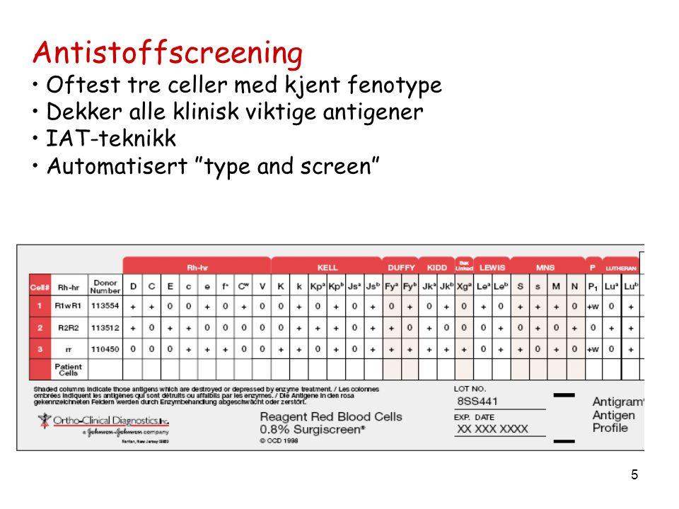 """5 Antistoffscreening • Oftest tre celler med kjent fenotype • Dekker alle klinisk viktige antigener • IAT-teknikk • Automatisert """"type and screen"""""""
