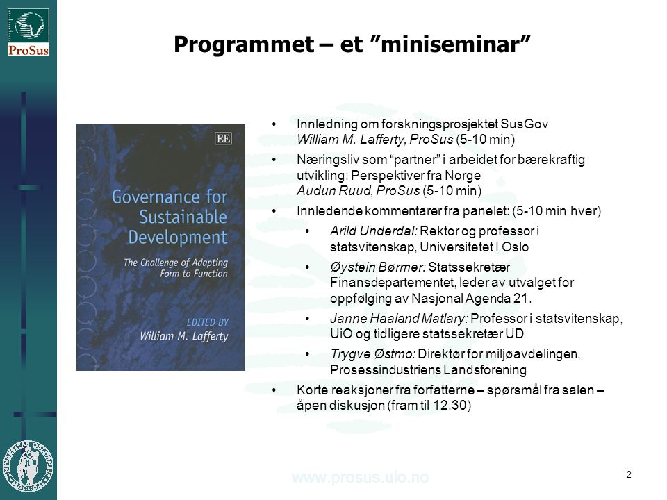 """2 Programmet – et """"miniseminar"""" •Innledning om forskningsprosjektet SusGov William M. Lafferty, ProSus (5-10 min) •Næringsliv som """"partner"""" i arbeidet"""