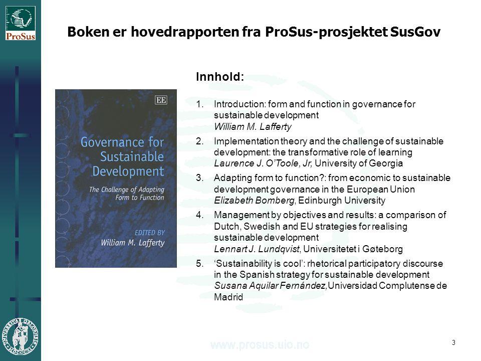 3 Boken er hovedrapporten fra ProSus-prosjektet SusGov Innhold: 1.Introduction: form and function in governance for sustainable development William M.