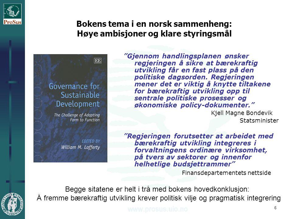 6 Bokens tema i en norsk sammenheng: Høye ambisjoner og klare styringsmål Gjennom handlingsplanen ønsker regjeringen å sikre at bærekraftig utvikling får en fast plass på den politiske dagsorden.