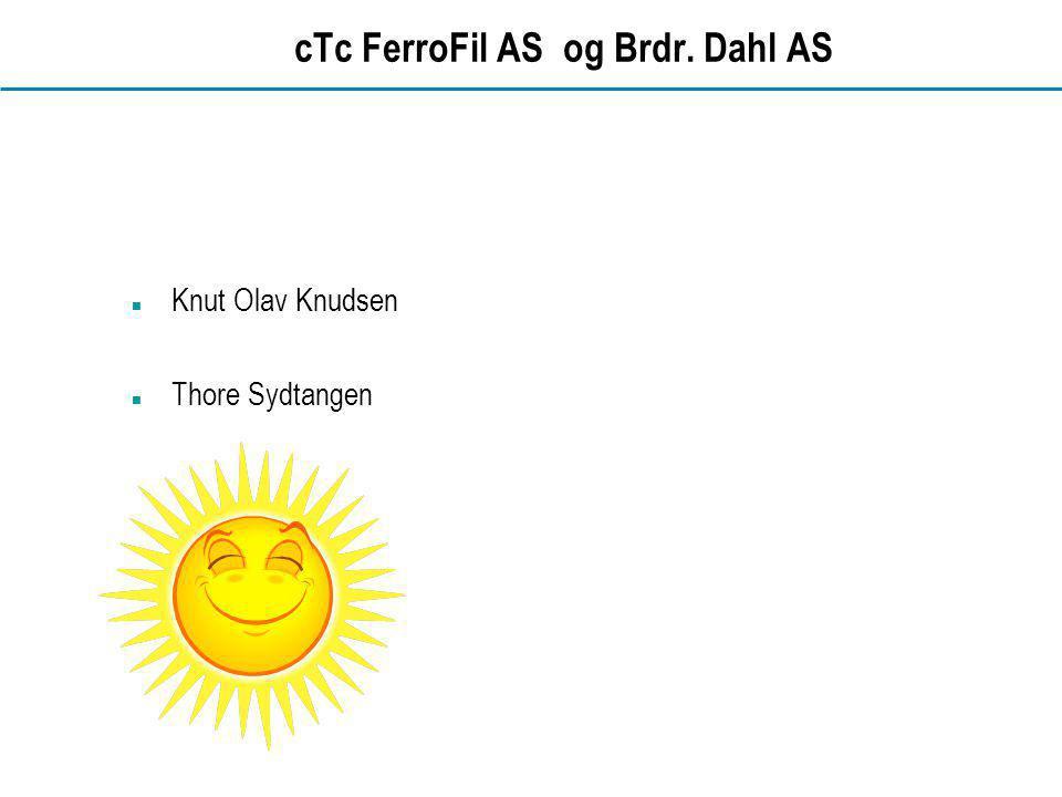 www.dahl.no cTc FerroFil AS og Brdr. Dahl AS  Knut Olav Knudsen  Thore Sydtangen