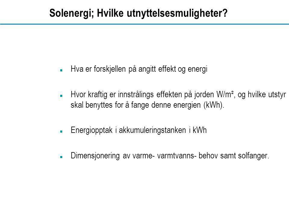 www.dahl.no Solenergi; Hvilke utnyttelsesmuligheter?  Hva er forskjellen på angitt effekt og energi  Hvor kraftig er innstrålings effekten på jorden