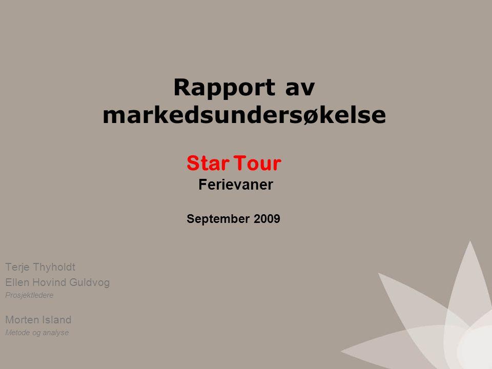 Star Tour Ferievaner September 2009 Terje Thyholdt Ellen Hovind Guldvog Prosjektledere Morten Island Metode og analyse Rapport av markedsundersøkelse