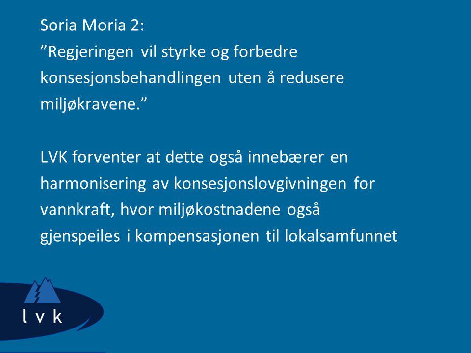 Soria Moria 2: Regjeringen vil styrke og forbedre konsesjonsbehandlingen uten å redusere miljøkravene. LVK forventer at dette også innebærer en harmonisering av konsesjonslovgivningen for vannkraft, hvor miljøkostnadene også gjenspeiles i kompensasjonen til lokalsamfunnet