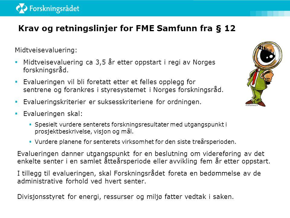 Krav og retningslinjer for FME Samfunn fra § 12 Midtveisevaluering:  Midtveisevaluering ca 3,5 år etter oppstart i regi av Norges forskningsråd.
