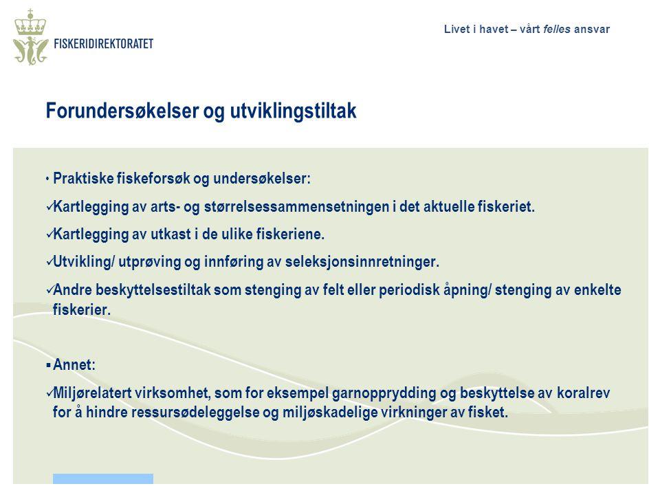 Livet i havet – vårt felles ansvar Forundersøkelser og utviklingstiltak • Praktiske fiskeforsøk og undersøkelser:  Kartlegging av arts- og størrelsessammensetningen i det aktuelle fiskeriet.