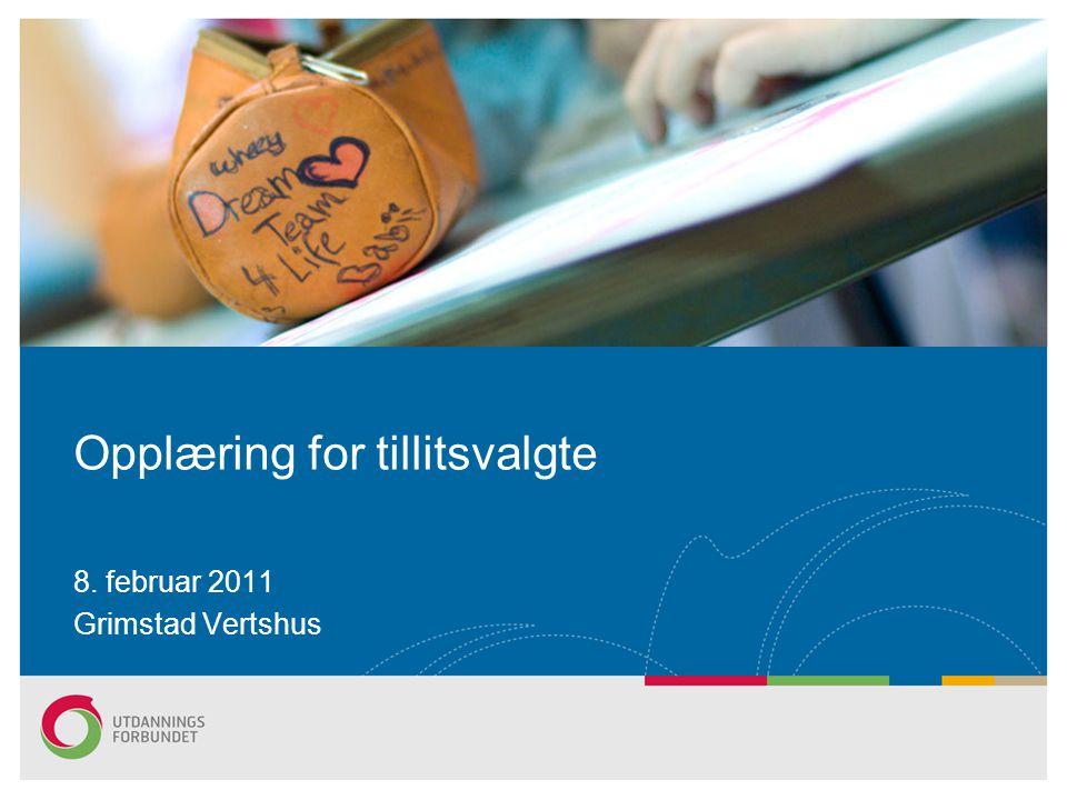 Opplæring for tillitsvalgte 8. februar 2011 Grimstad Vertshus