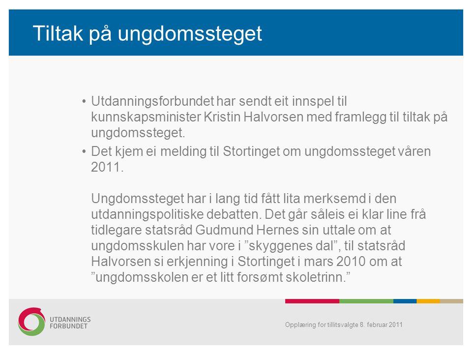 Tiltak på ungdomssteget •Utdanningsforbundet har sendt eit innspel til kunnskapsminister Kristin Halvorsen med framlegg til tiltak på ungdomssteget. •