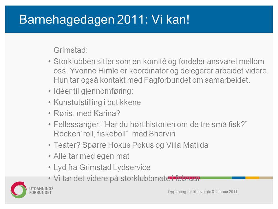 Barnehagedagen 2011: Vi kan! Grimstad: •Storklubben sitter som en komité og fordeler ansvaret mellom oss. Yvonne Himle er koordinator og delegerer arb