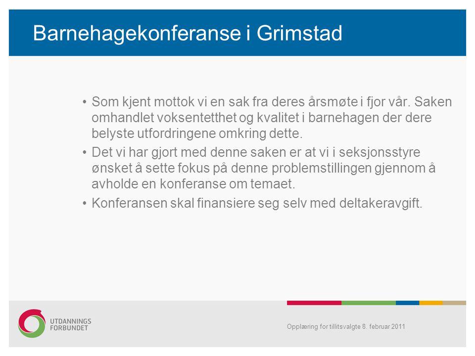 Barnehagekonferanse i Grimstad •Som kjent mottok vi en sak fra deres årsmøte i fjor vår. Saken omhandlet voksentetthet og kvalitet i barnehagen der de