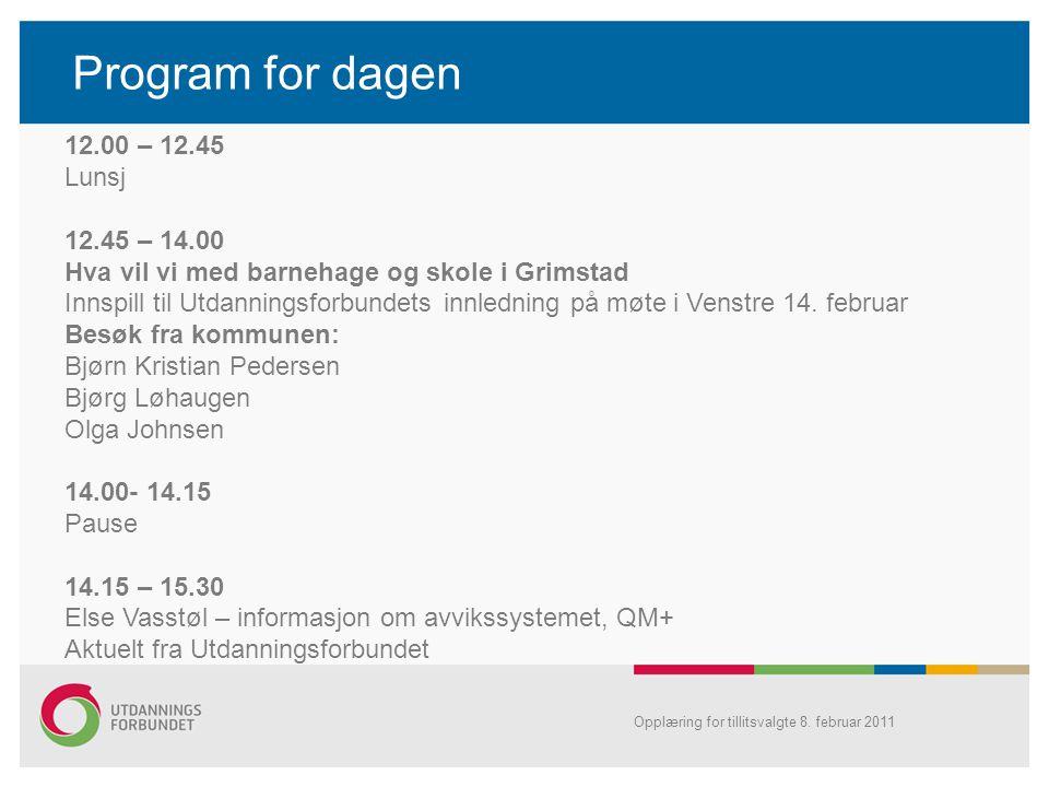 Opplæring for tillitsvalgte 8. februar 2011 Program for dagen 12.00 – 12.45 Lunsj 12.45 – 14.00 Hva vil vi med barnehage og skole i Grimstad Innspill