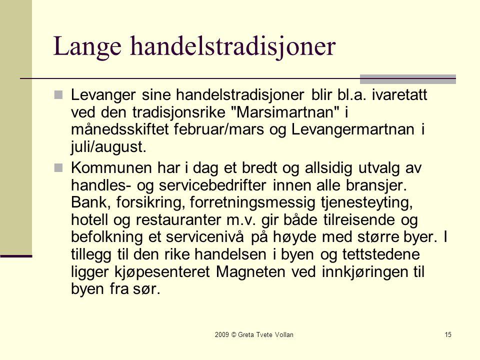 2009 © Greta Tvete Vollan15 Lange handelstradisjoner  Levanger sine handelstradisjoner blir bl.a.