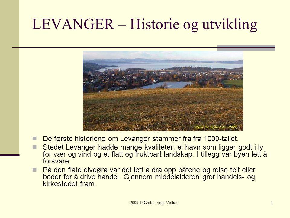 2009 © Greta Tvete Vollan2 LEVANGER – Historie og utvikling  De første historiene om Levanger stammer fra fra 1000-tallet.