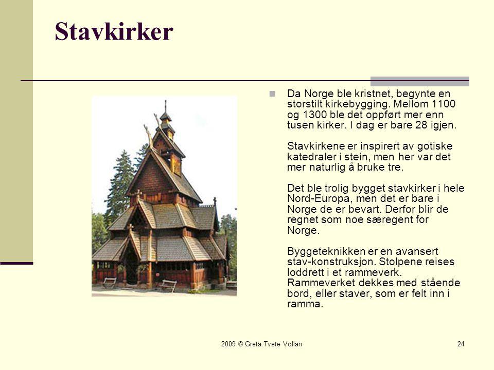 2009 © Greta Tvete Vollan24 Stavkirker  Da Norge ble kristnet, begynte en storstilt kirkebygging.