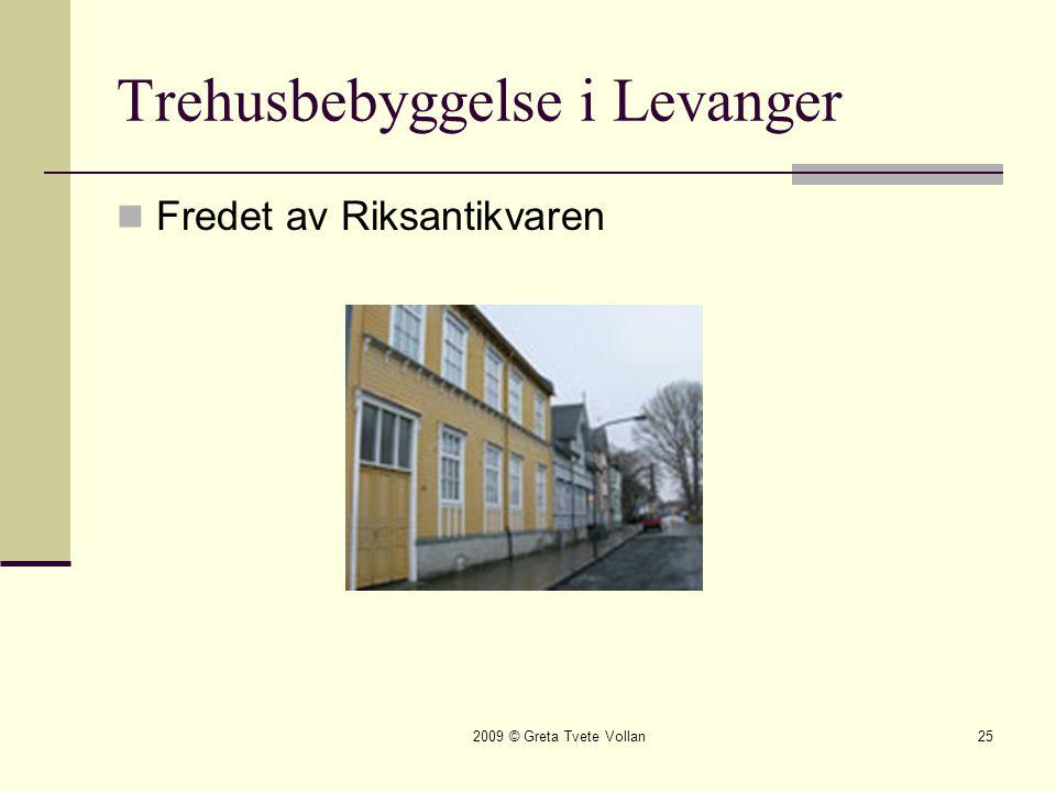 2009 © Greta Tvete Vollan25 Trehusbebyggelse i Levanger  Fredet av Riksantikvaren