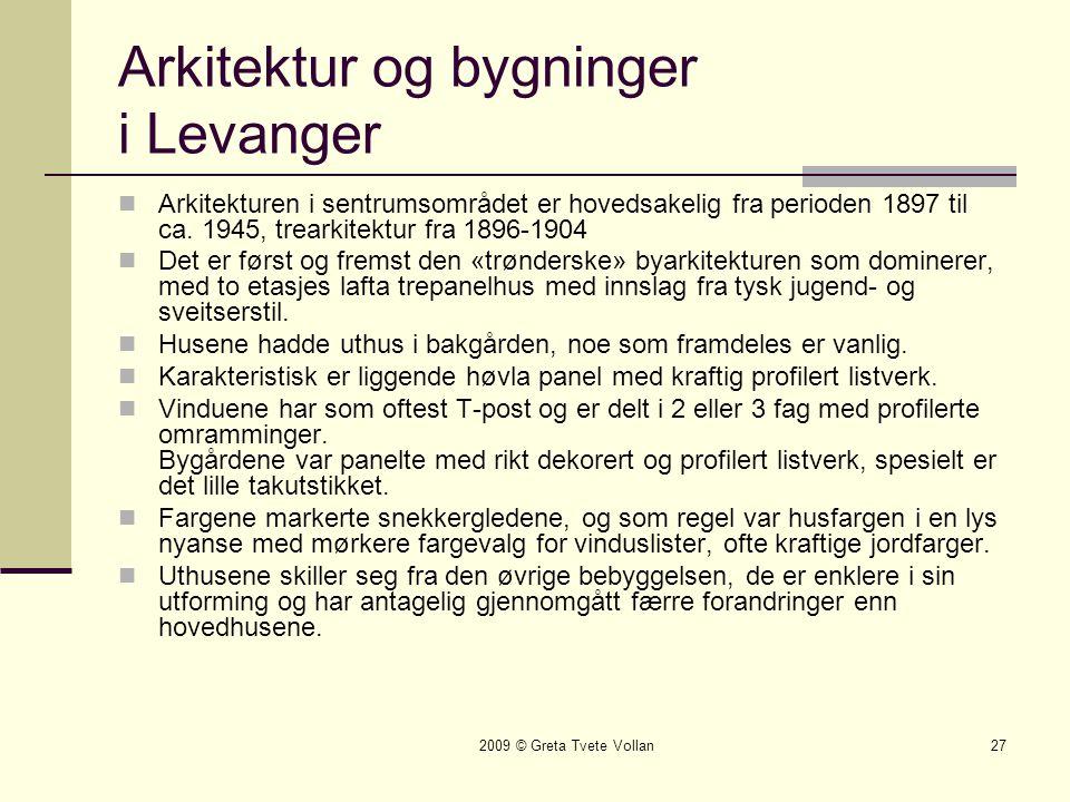 2009 © Greta Tvete Vollan27 Arkitektur og bygninger i Levanger  Arkitekturen i sentrumsområdet er hovedsakelig fra perioden 1897 til ca.
