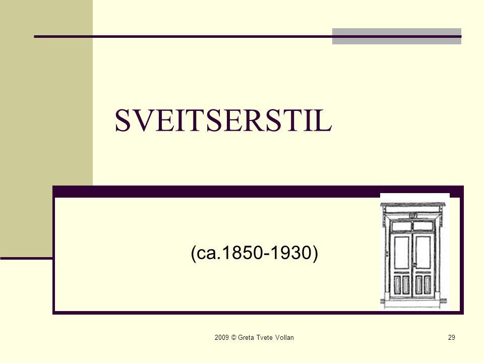2009 © Greta Tvete Vollan29 SVEITSERSTIL (ca.1850-1930)