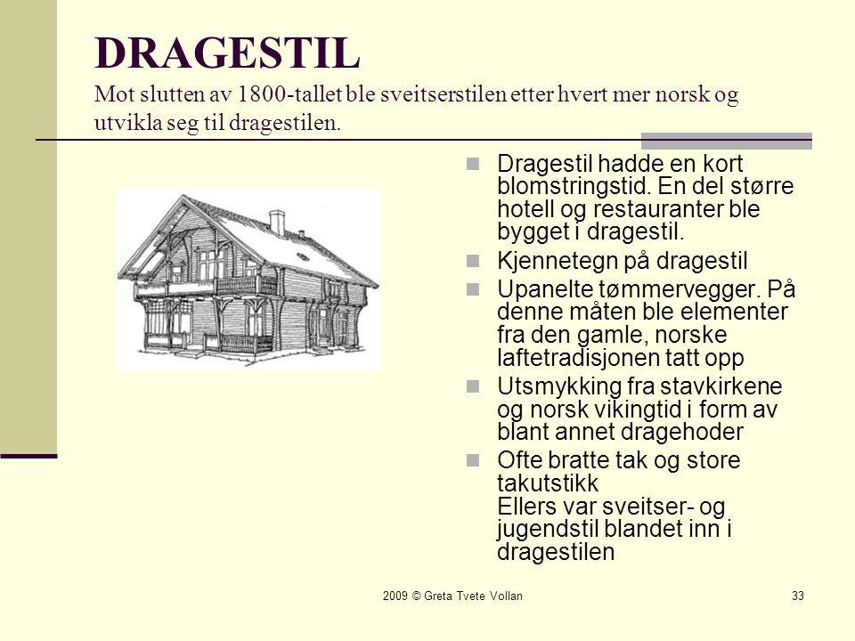 2009 © Greta Tvete Vollan33 DRAGESTIL Mot slutten av 1800-tallet ble sveitserstilen etter hvert mer norsk og utvikla seg til dragestilen.