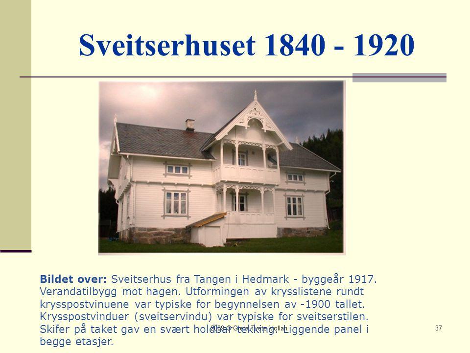 2009 © Greta Tvete Vollan37 Sveitserhuset 1840 - 1920 Bildet over: Sveitserhus fra Tangen i Hedmark - byggeår 1917.