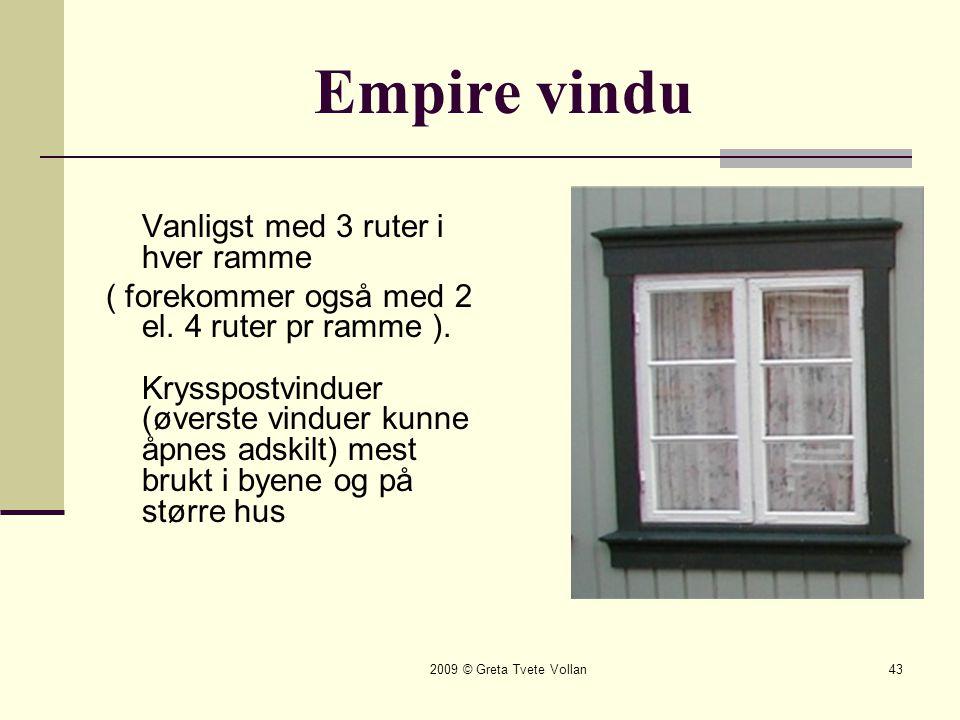 2009 © Greta Tvete Vollan43 Empire vindu Vanligst med 3 ruter i hver ramme ( forekommer også med 2 el.