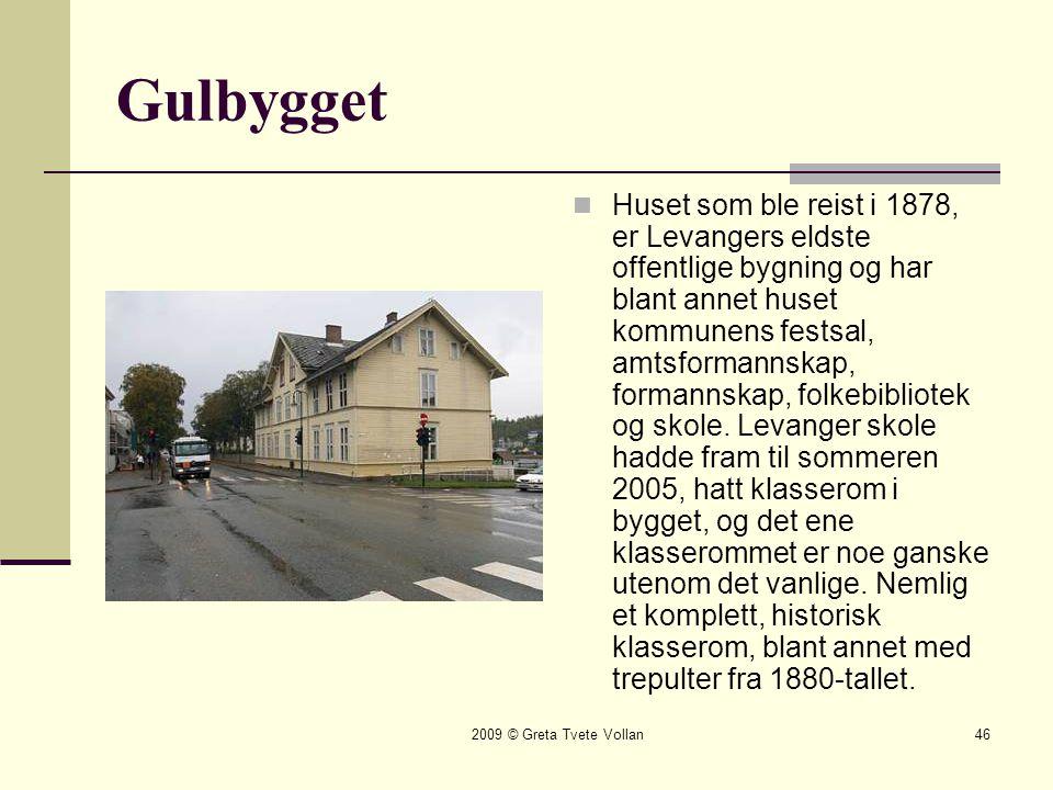 2009 © Greta Tvete Vollan46 Gulbygget  Huset som ble reist i 1878, er Levangers eldste offentlige bygning og har blant annet huset kommunens festsal, amtsformannskap, formannskap, folkebibliotek og skole.