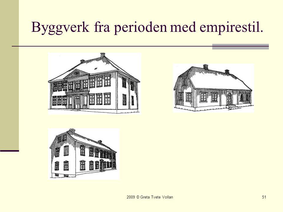 2009 © Greta Tvete Vollan51 Byggverk fra perioden med empirestil.