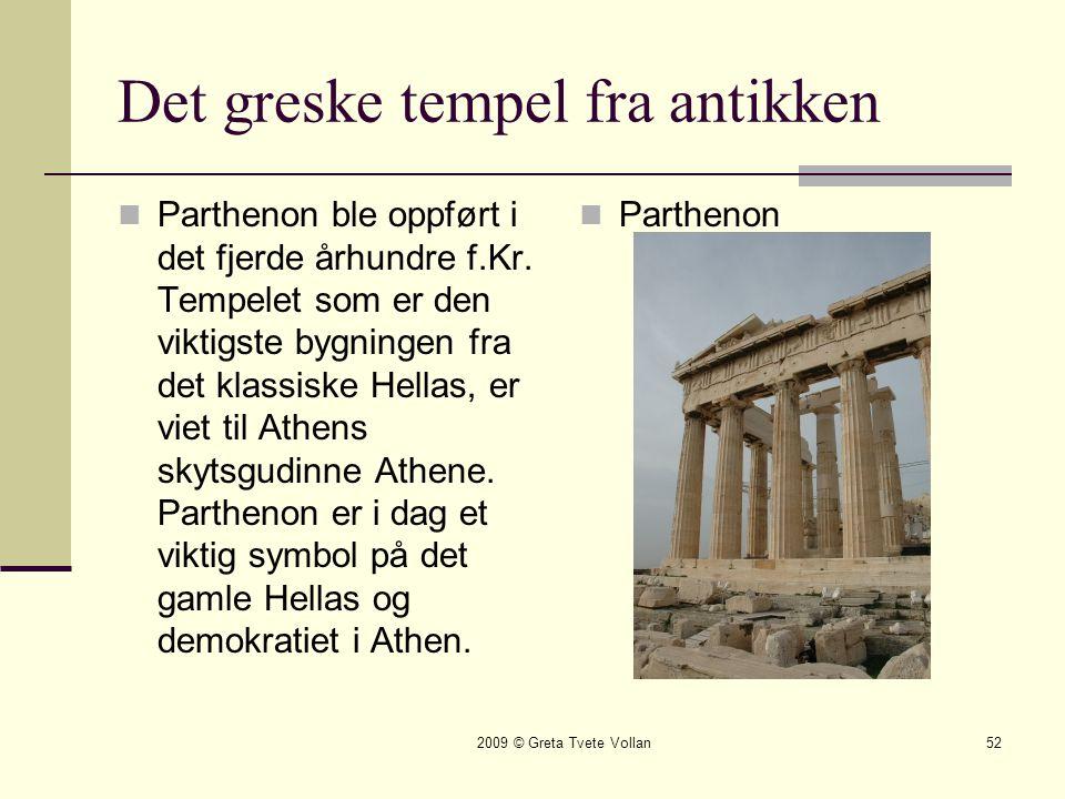 2009 © Greta Tvete Vollan52 Det greske tempel fra antikken  Parthenon ble oppført i det fjerde århundre f.Kr.