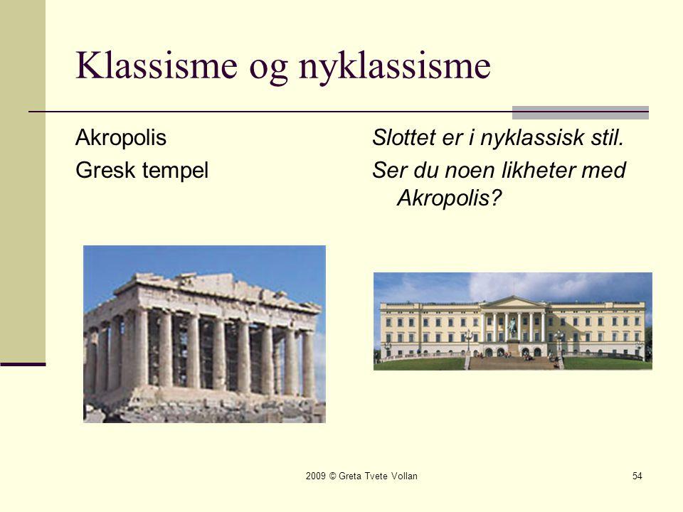 2009 © Greta Tvete Vollan54 Klassisme og nyklassisme Akropolis Gresk tempel Slottet er i nyklassisk stil.