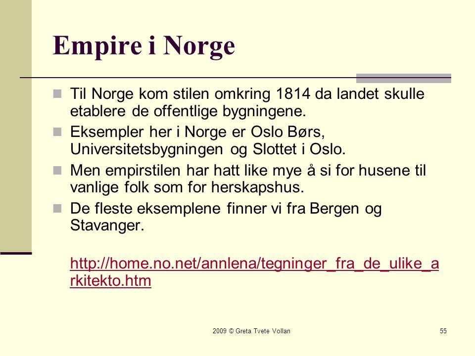 2009 © Greta Tvete Vollan55 Empire i Norge  Til Norge kom stilen omkring 1814 da landet skulle etablere de offentlige bygningene.