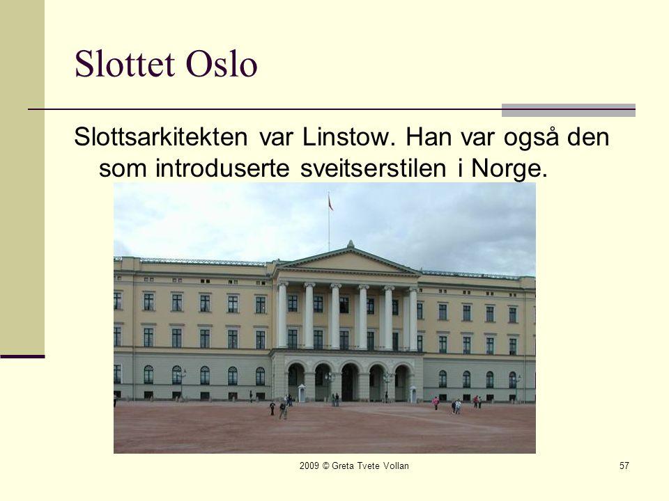 2009 © Greta Tvete Vollan57 Slottet Oslo Slottsarkitekten var Linstow.
