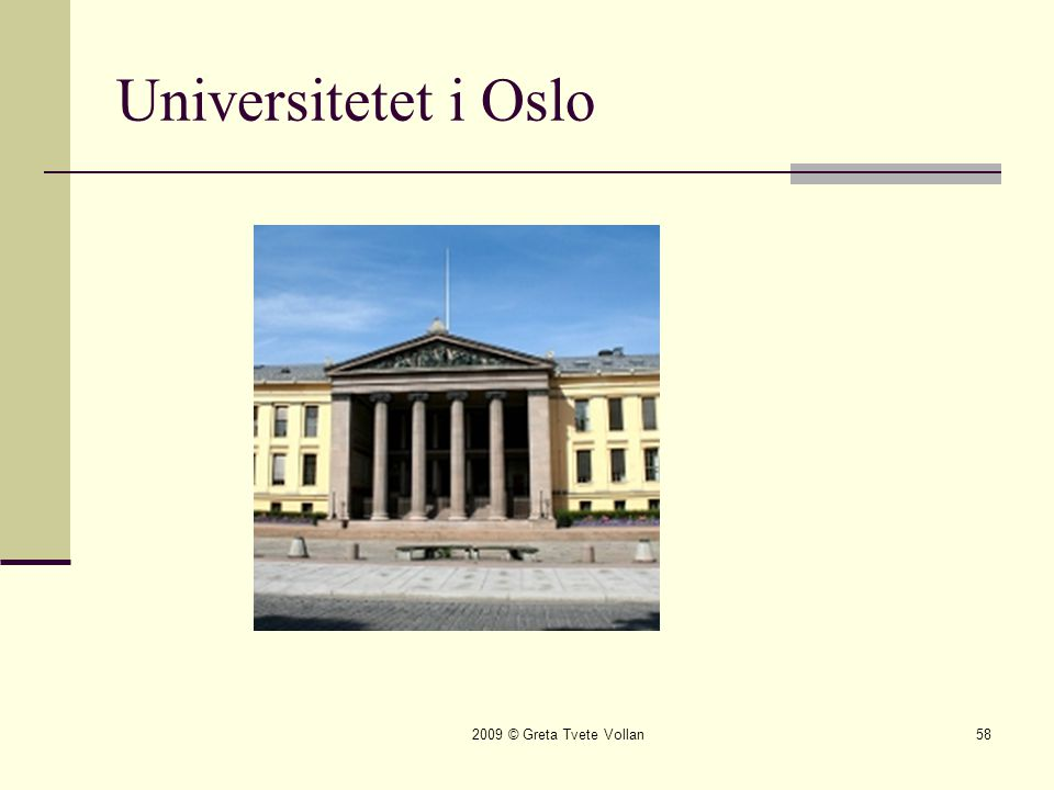 2009 © Greta Tvete Vollan58 Universitetet i Oslo