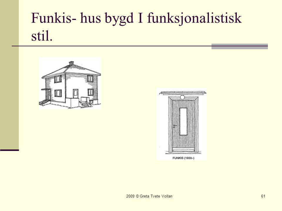 2009 © Greta Tvete Vollan61 Funkis- hus bygd I funksjonalistisk stil.