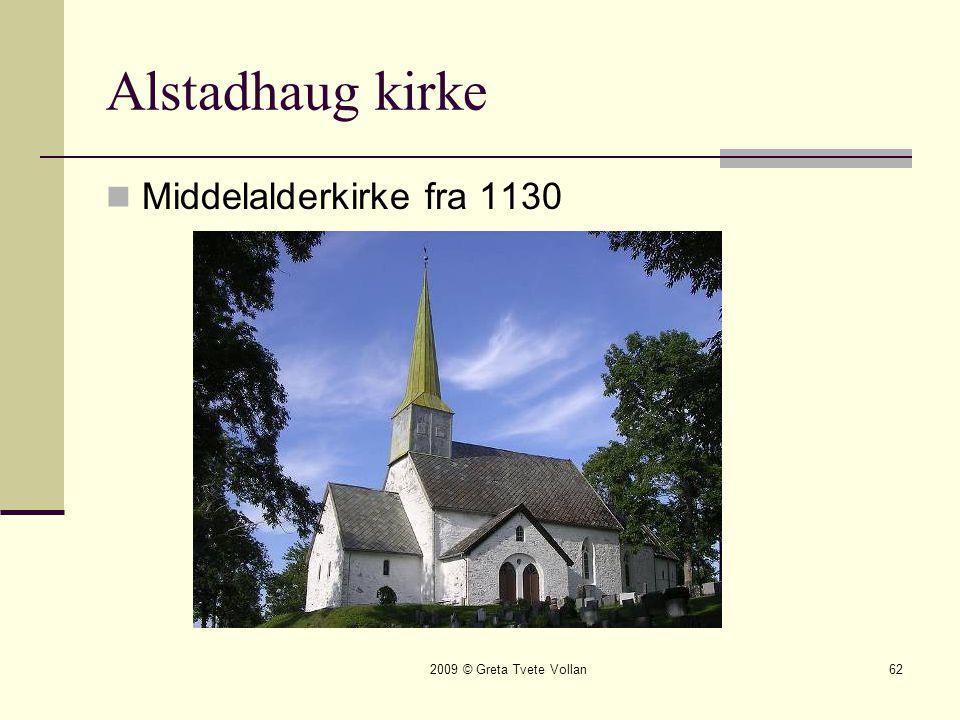 2009 © Greta Tvete Vollan62 Alstadhaug kirke  Middelalderkirke fra 1130