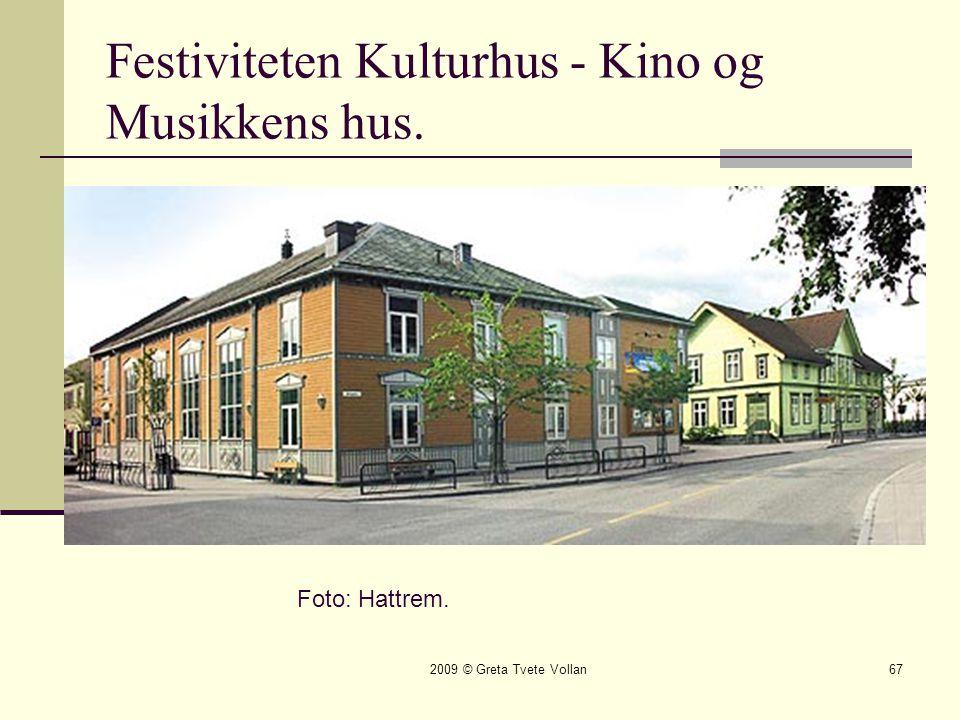 2009 © Greta Tvete Vollan67 Festiviteten Kulturhus - Kino og Musikkens hus. Foto: Hattrem.