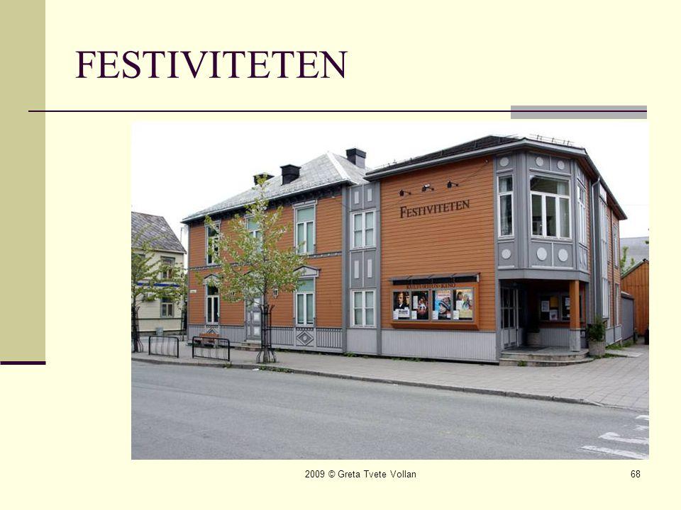 2009 © Greta Tvete Vollan68 FESTIVITETEN