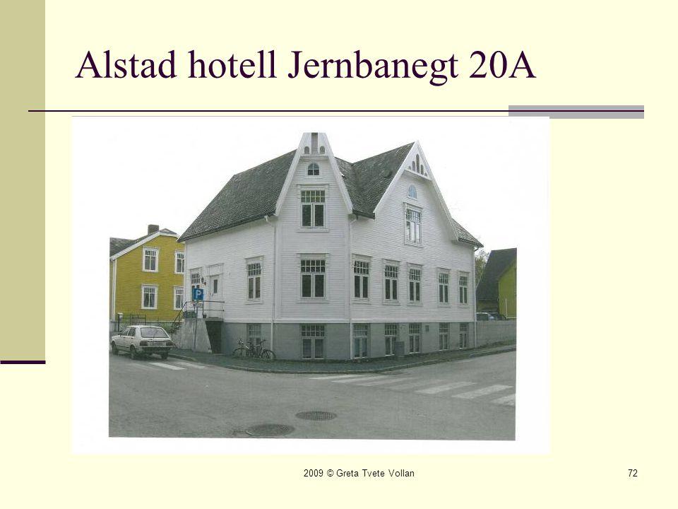 2009 © Greta Tvete Vollan72 Alstad hotell Jernbanegt 20A